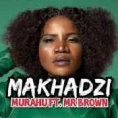 Makhadzi – Murahu Ft. Mr Brown Mp3 download
