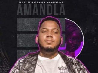 DOWNLOAD Skillz Amandla Mp3 Ft. Mampintsha & Masandi